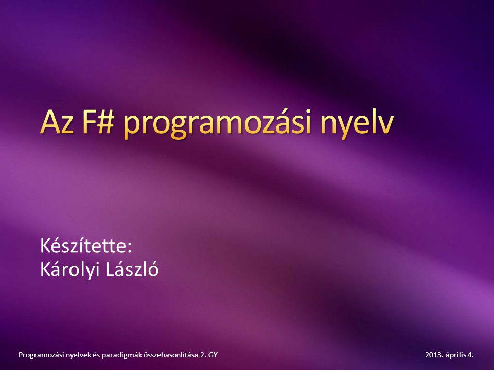 Készítette: Károlyi László 2013. április 4.Programozási nyelvek és paradigmák összehasonlítása 2. GY