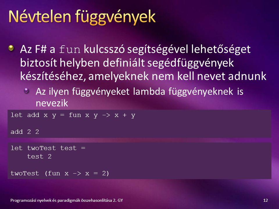 Az F# a fun kulcsszó segítségével lehetőséget biztosít helyben definiált segédfüggvények készítéséhez, amelyeknek nem kell nevet adnunk Az ilyen függv