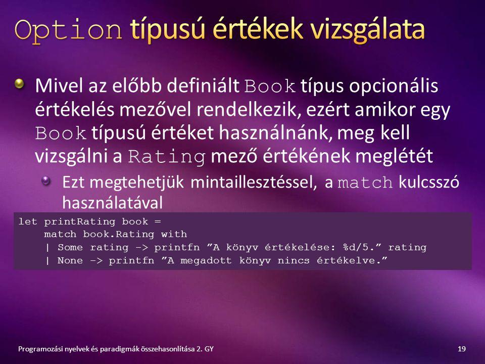 Mivel az előbb definiált Book típus opcionális értékelés mezővel rendelkezik, ezért amikor egy Book típusú értéket használnánk, meg kell vizsgálni a R