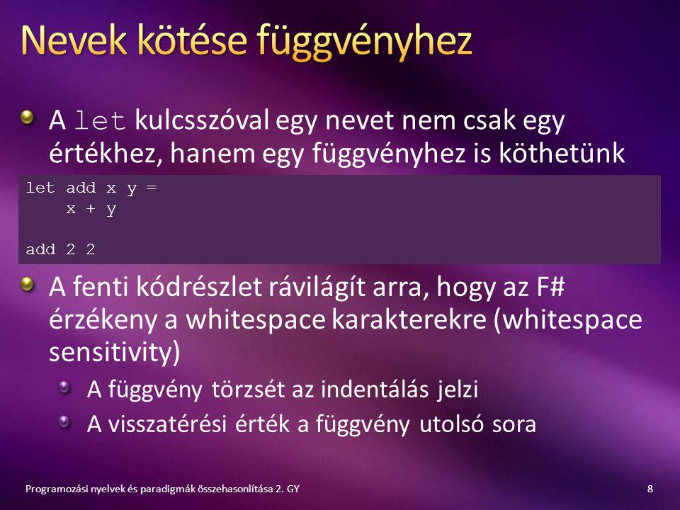 8Programozási nyelvek és paradigmák összehasonlítása 2. GY A fenti kódrészlet rávilágít arra, hogy az F# érzékeny a whitespace karakterekre (whitespac
