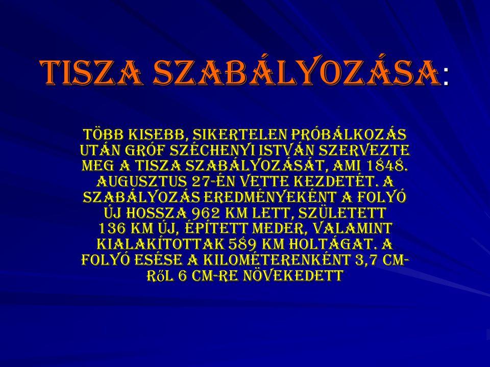 Tisza szabályozása : Több kisebb, sikertelen próbálkozás után gróf Széchenyi István szervezte meg a Tisza szabályozását, ami 1848. augusztus 27-én vet