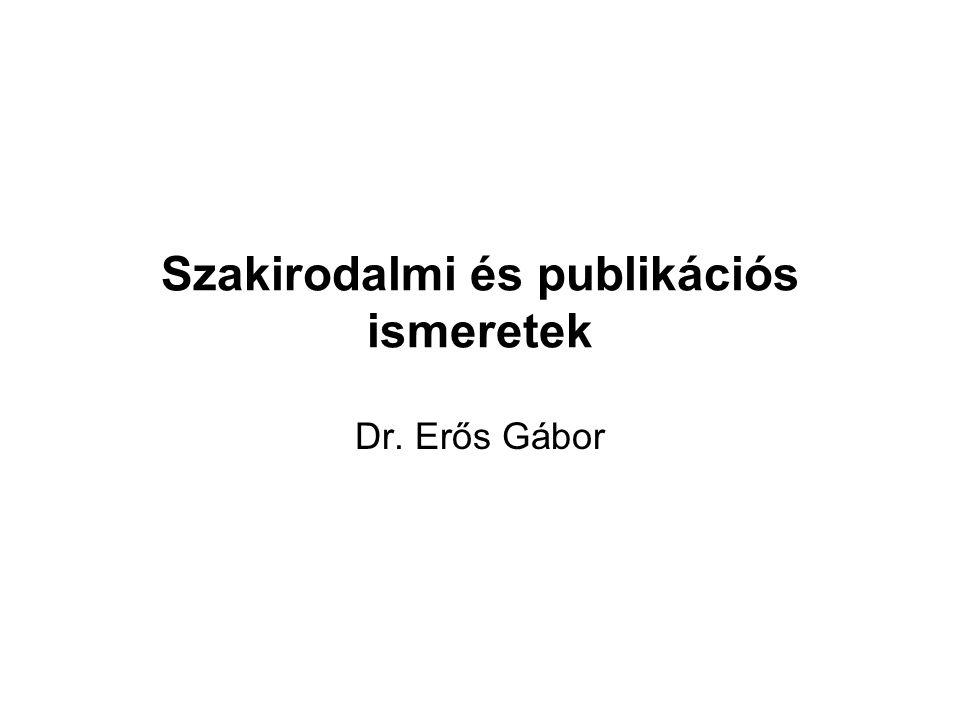 Szakirodalmi és publikációs ismeretek Dr. Erős Gábor