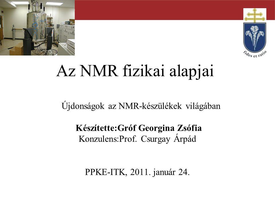 """Az NMR-spektroszkópia fizikai alapjainak áttekintése A spektrális jellemzők bemutatása egy spektrum demonstrálása által Az NMR készülékek rendszerezése A nem hagyományos NMR-technikák """"state of the art bemutatása Egy választott NMR program bemutatása A mérnöki alkalmazhatóság lehetőségeinek felvázolása Jövőbeli kitekintés Célkitűzések"""