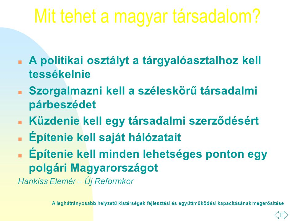 A leghátrányosabb helyzetű kistérségek fejlesztési és együttműködési kapacitásának megerősítése Mit tehet a magyar társadalom.