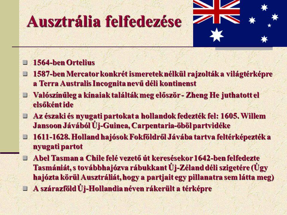 Ausztrália felfedezése 1564-ben Ortelius 1564-ben Ortelius 1587-ben Mercator konkrét ismeretek nélkül rajzolták a világtérképre a Terra Australis Inco