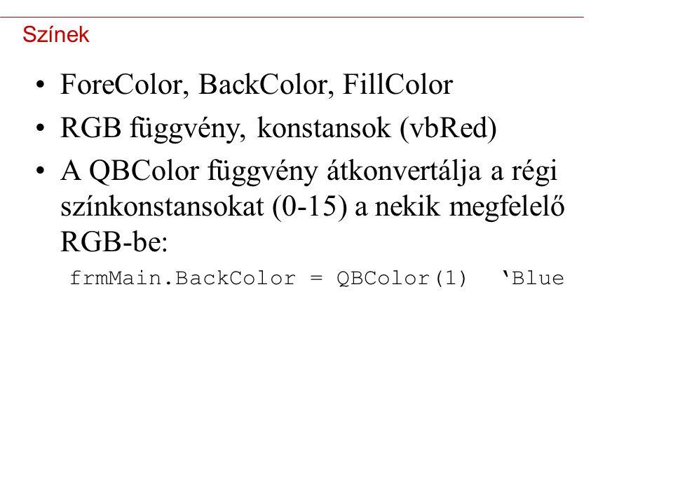 5 Színek ForeColor, BackColor, FillColor RGB függvény, konstansok (vbRed) A QBColor függvény átkonvertálja a régi színkonstansokat (0-15) a nekik megfelelő RGB-be: frmMain.BackColor = QBColor(1) 'Blue