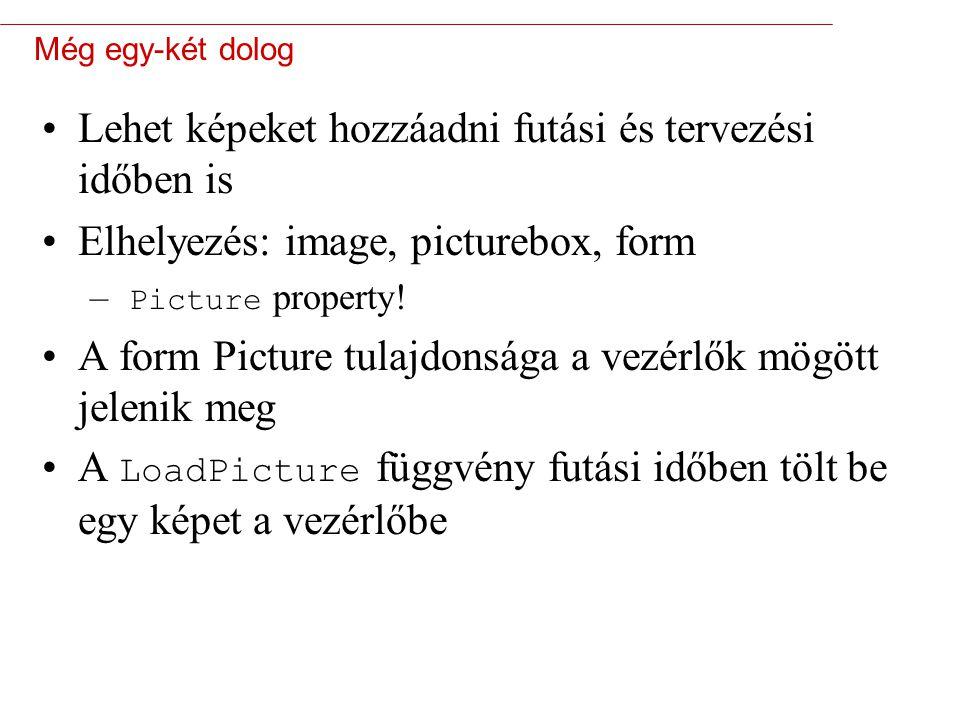 9 Még egy-két dolog Lehet képeket hozzáadni futási és tervezési időben is Elhelyezés: image, picturebox, form – Picture property.