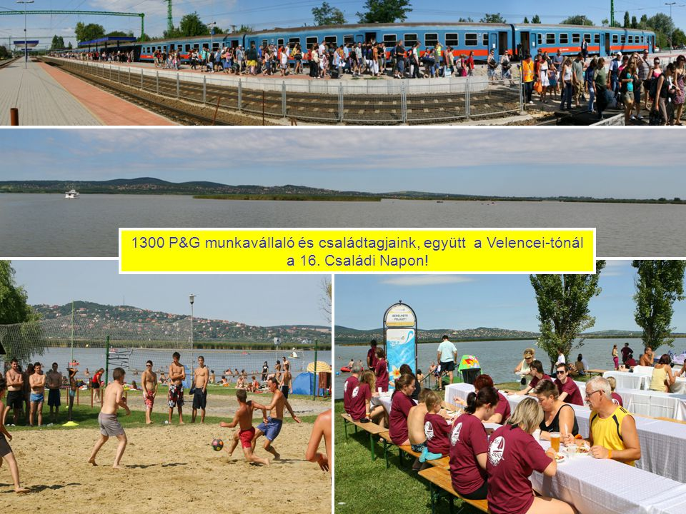 Vállalati kultúra Szuper Csapat vagyunk! 1300 P&G munkavállaló és családtagjaink, együtt a Velencei-tónál a 16. Családi Napon!