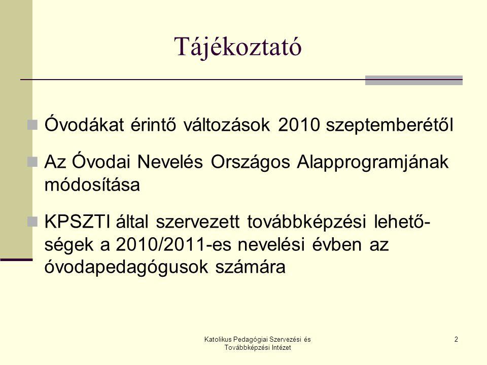 Katolikus Pedagógiai Szervezési és Továbbképzési Intézet 2 Tájékoztató Óvodákat érintő változások 2010 szeptemberétől Az Óvodai Nevelés Országos Alapp