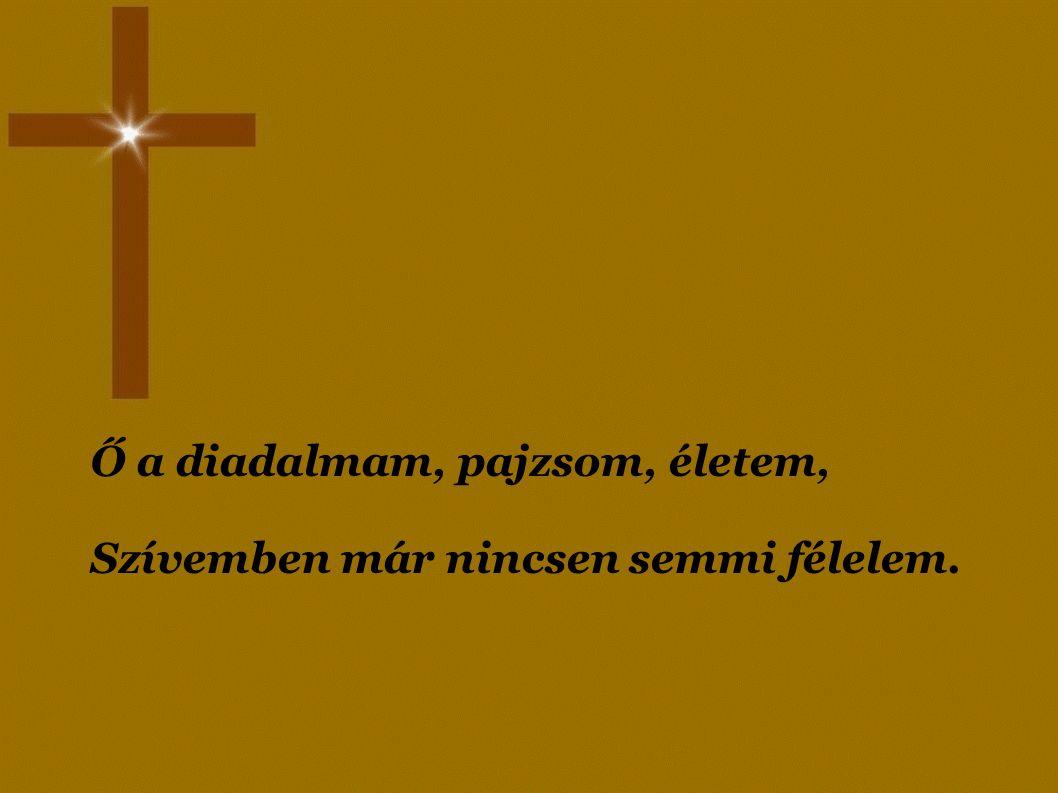 Mért félne szívem Él az én Uram, Békesség Királya, Benne nyugta van,