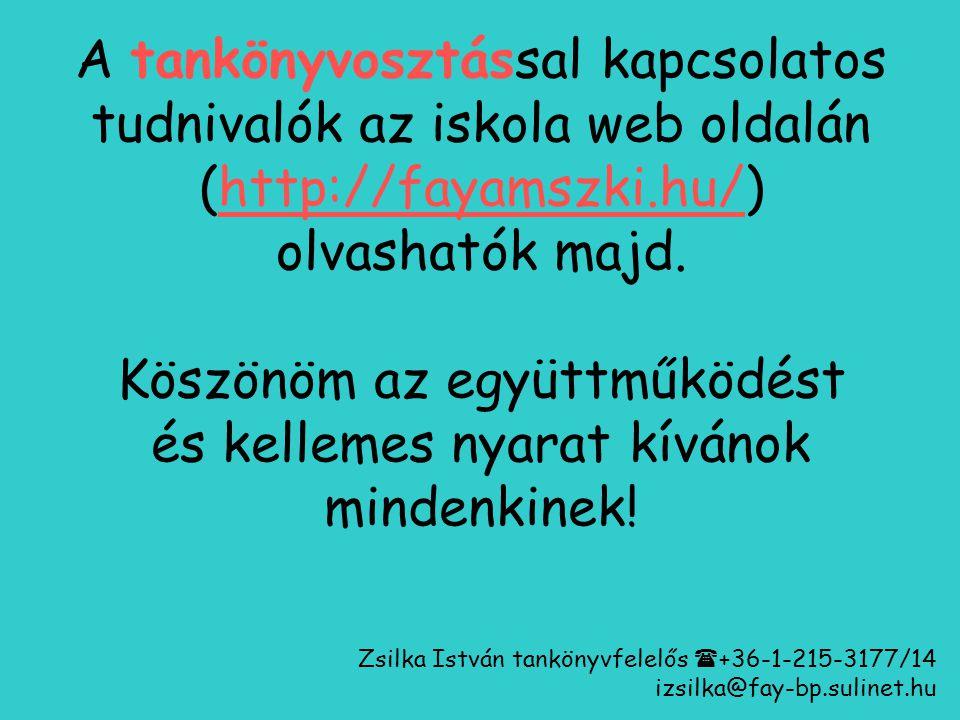 A tankönyvosztással kapcsolatos tudnivalók az iskola web oldalán (http://fayamszki.hu/) olvashatók majd. Köszönöm az együttműködést és kellemes nyarat