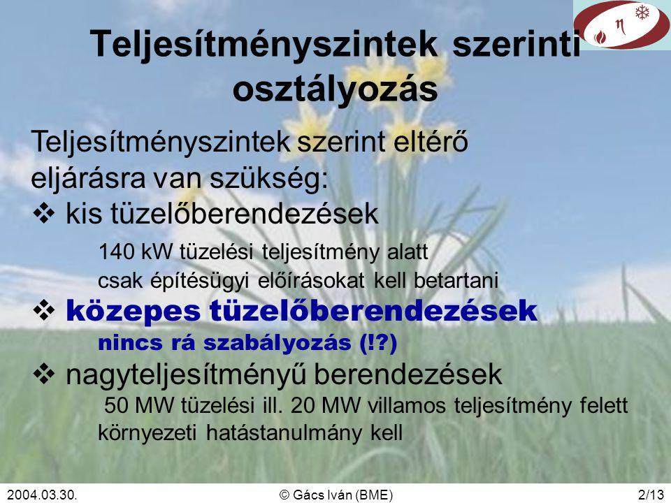 2004.03.30.© Gács Iván (BME)2/13 Teljesítményszintek szerinti osztályozás Teljesítményszintek szerint eltérő eljárásra van szükség:  kis tüzelőberend