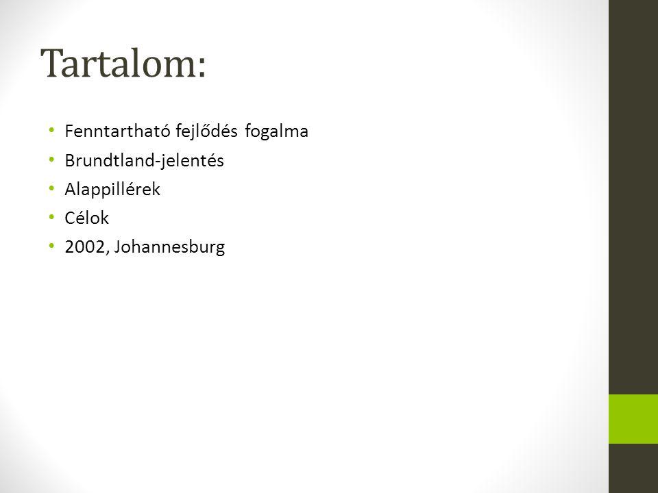 Tartalom: Fenntartható fejlődés fogalma Brundtland-jelentés Alappillérek Célok 2002, Johannesburg