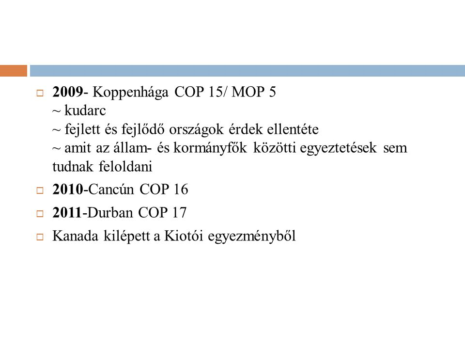  2009- Koppenhága COP 15/ MOP 5 ~ kudarc ~ fejlett és fejlődő országok érdek ellentéte ~ amit az állam- és kormányfők közötti egyeztetések sem tudnak