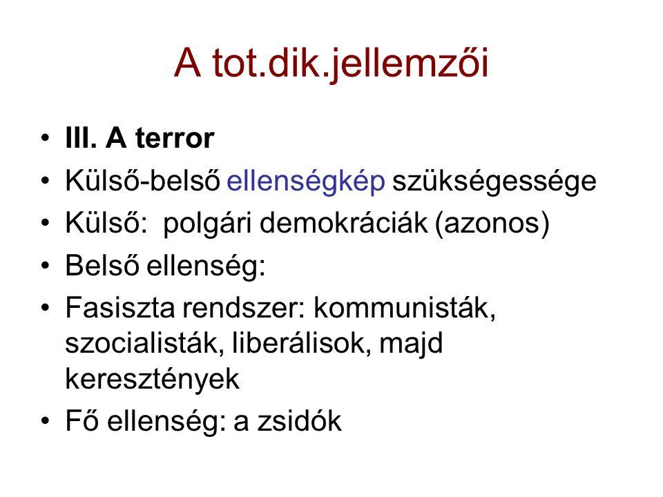 A tot.dik.jellemzői III. A terror Külső-belső ellenségkép szükségessége Külső: polgári demokráciák (azonos) Belső ellenség: Fasiszta rendszer: kommuni