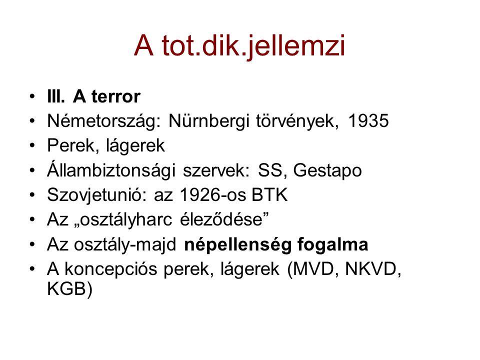 A tot.dik.jellemzi III. A terror Németország: Nürnbergi törvények, 1935 Perek, lágerek Állambiztonsági szervek: SS, Gestapo Szovjetunió: az 1926-os BT
