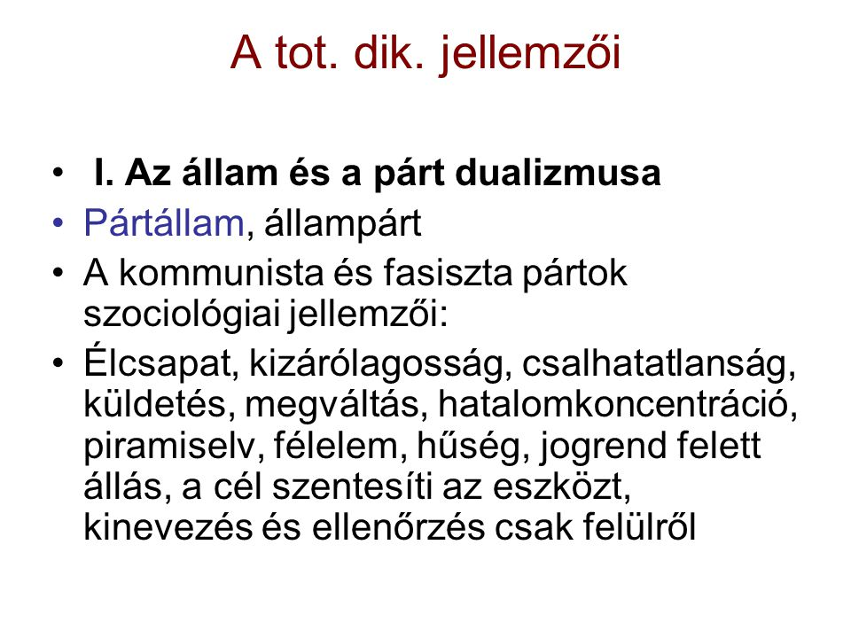 A tot. dik. jellemzői I. Az állam és a párt dualizmusa Pártállam, állampárt A kommunista és fasiszta pártok szociológiai jellemzői: Élcsapat, kizáróla