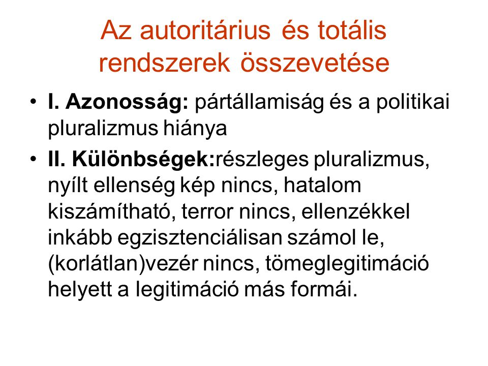 Az autoritárius és totális rendszerek összevetése I. Azonosság: pártállamiság és a politikai pluralizmus hiánya II. Különbségek:részleges pluralizmus,
