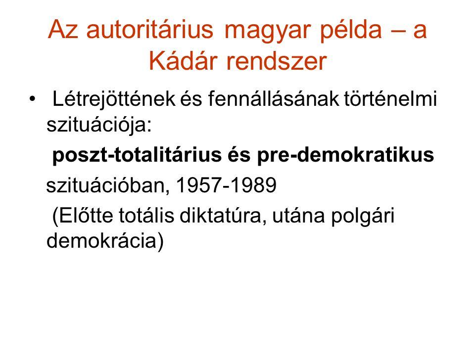 Az autoritárius magyar példa – a Kádár rendszer Létrejöttének és fennállásának történelmi szituációja: poszt-totalitárius és pre-demokratikus szituáci