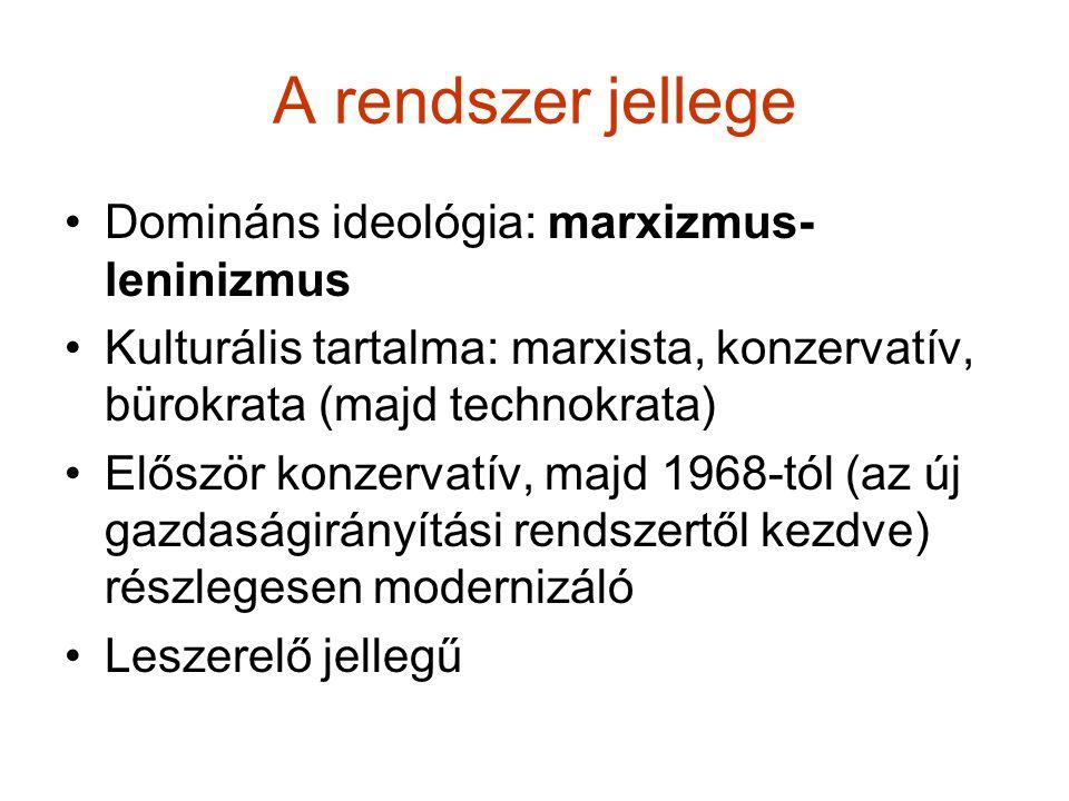 A rendszer jellege Domináns ideológia: marxizmus- leninizmus Kulturális tartalma: marxista, konzervatív, bürokrata (majd technokrata) Először konzerva