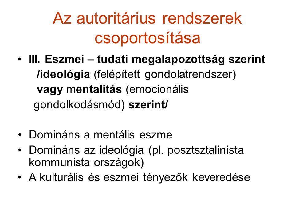 Az autoritárius rendszerek csoportosítása III. Eszmei – tudati megalapozottság szerint /ideológia (felépített gondolatrendszer) vagy mentalitás (emoci