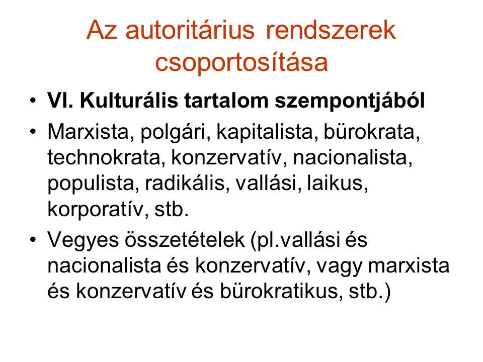 Az autoritárius rendszerek csoportosítása VI. Kulturális tartalom szempontjából Marxista, polgári, kapitalista, bürokrata, technokrata, konzervatív, n