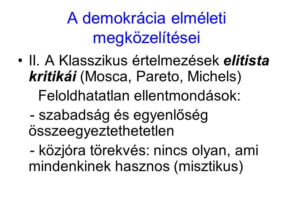 A demokrácia elméleti megközelítései II. A Klasszikus értelmezések elitista kritikái (Mosca, Pareto, Michels) Feloldhatatlan ellentmondások: - szabads