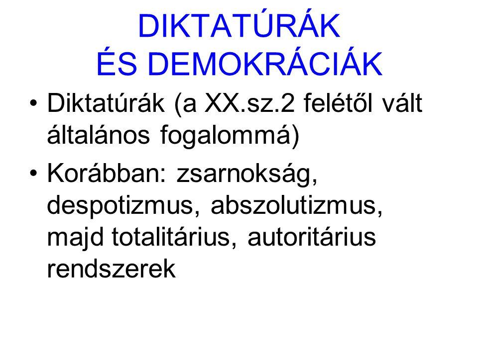 DIKTATÚRÁK ÉS DEMOKRÁCIÁK Diktatúrák (a XX.sz.2 felétől vált általános fogalommá) Korábban: zsarnokság, despotizmus, abszolutizmus, majd totalitárius,