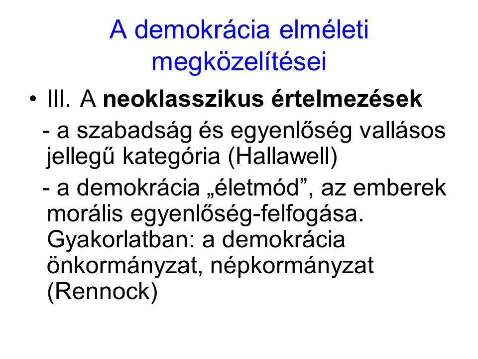 A demokrácia elméleti megközelítései III. A neoklasszikus értelmezések - a szabadság és egyenlőség vallásos jellegű kategória (Hallawell) - a demokrác