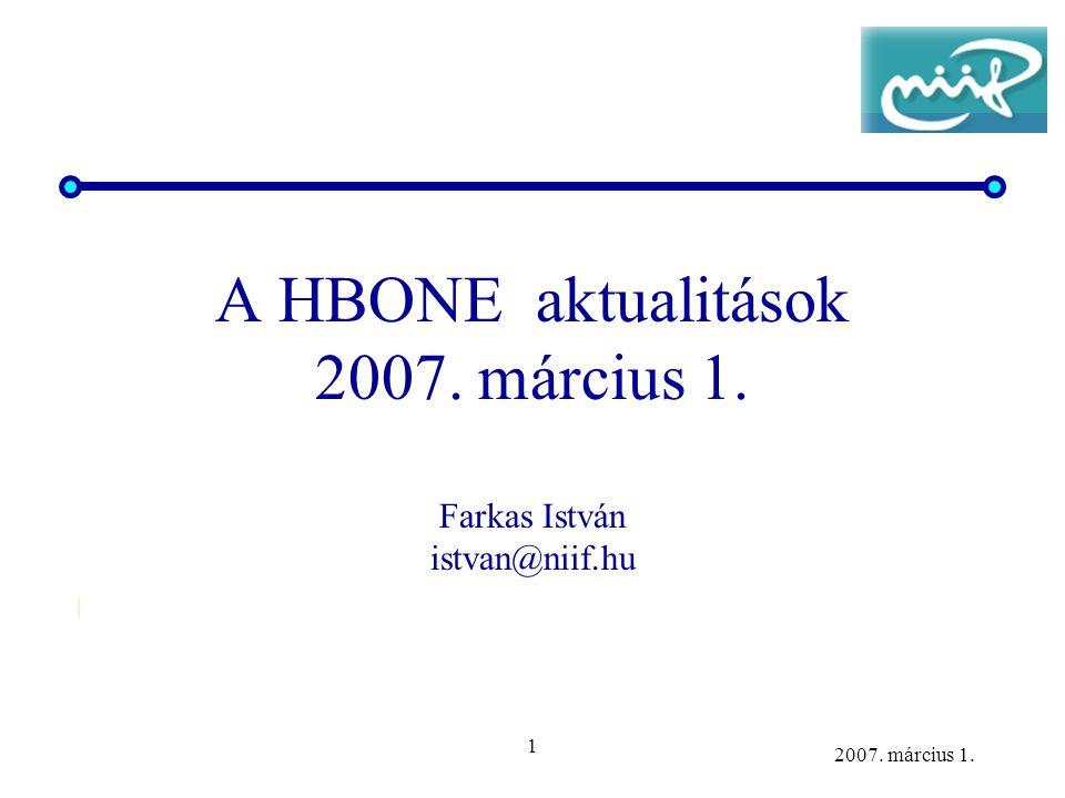 1 2007. március 1. A HBONE aktualitások 2007. március 1. Farkas István istvan@niif.hu