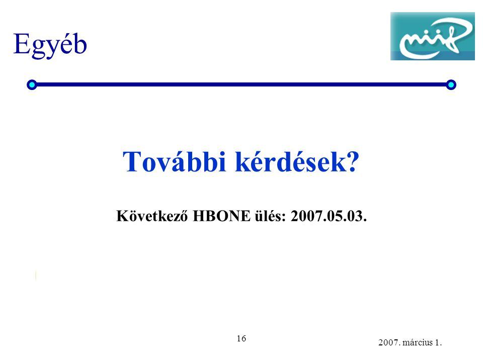 16 2007. március 1. Egyéb További kérdések Következő HBONE ülés: 2007.05.03.