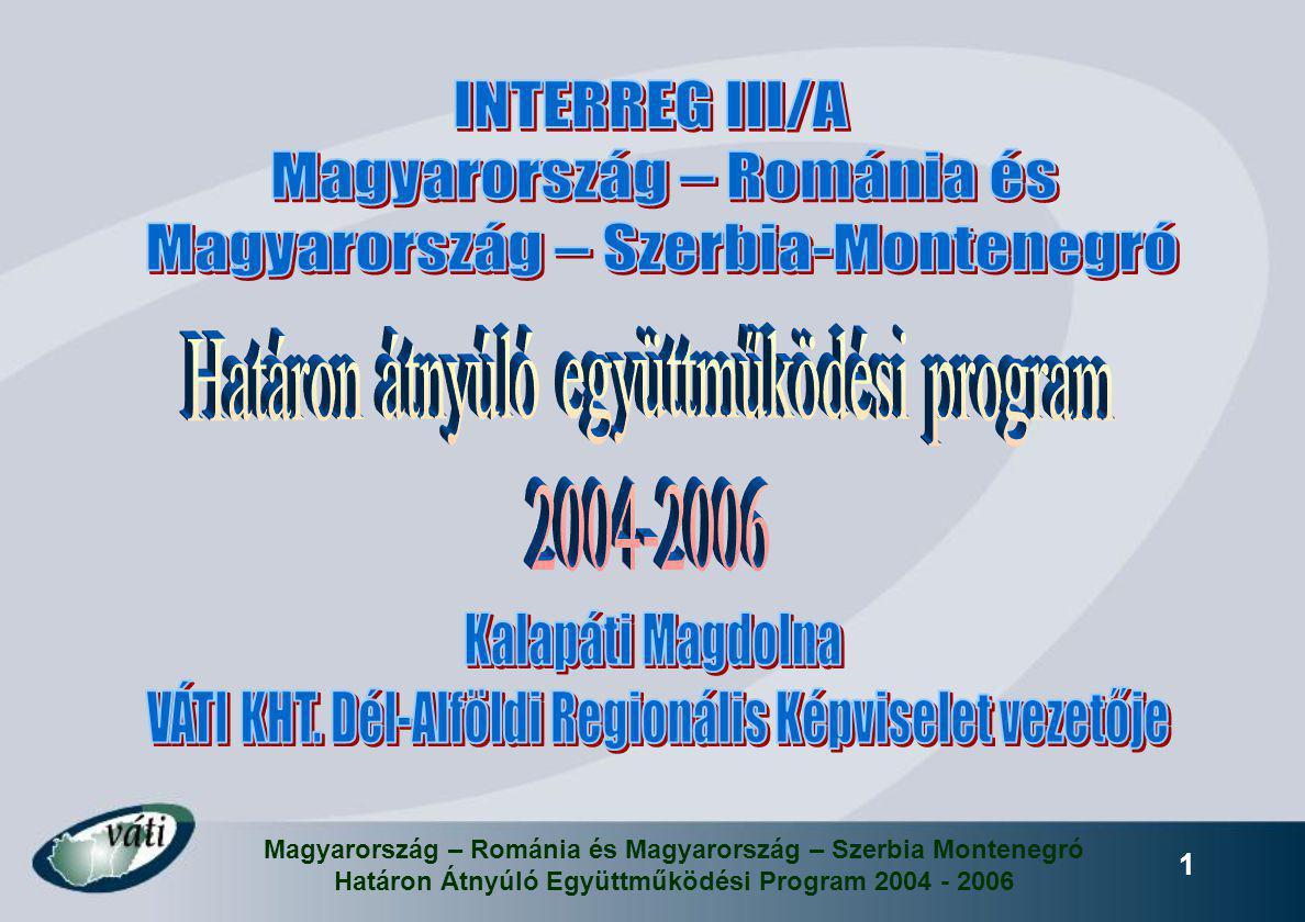 Magyarország – Románia és Magyarország – Szerbia Montenegró Határon Átnyúló Együttműködési Program 2004 - 2006 1
