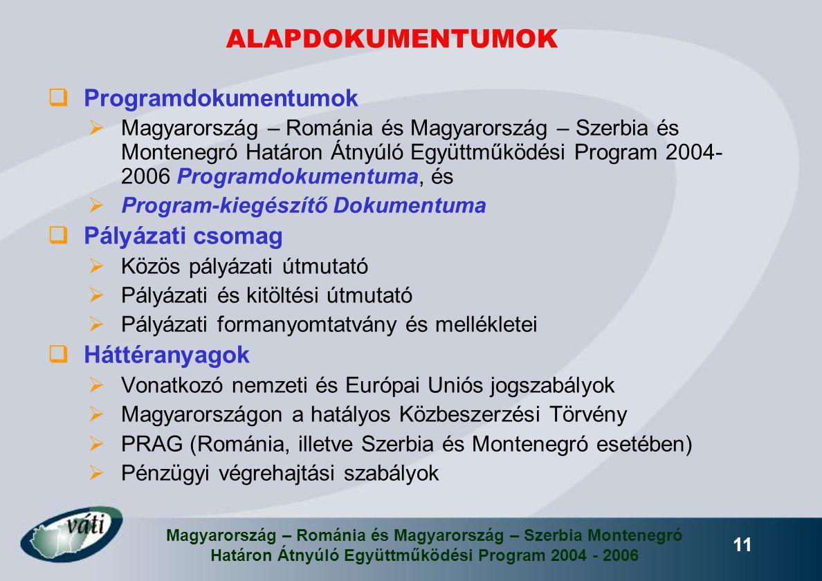 Magyarország – Románia és Magyarország – Szerbia Montenegró Határon Átnyúló Együttműködési Program 2004 - 2006 11 ALAPDOKUMENTUMOK  Programdokumentum
