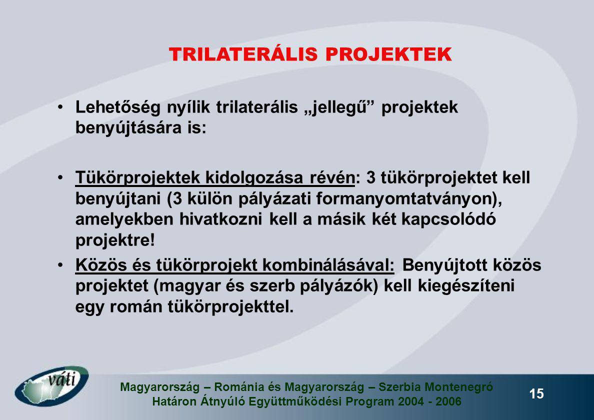 """Magyarország – Románia és Magyarország – Szerbia Montenegró Határon Átnyúló Együttműködési Program 2004 - 2006 15 Lehetőség nyílik trilaterális """"jelle"""