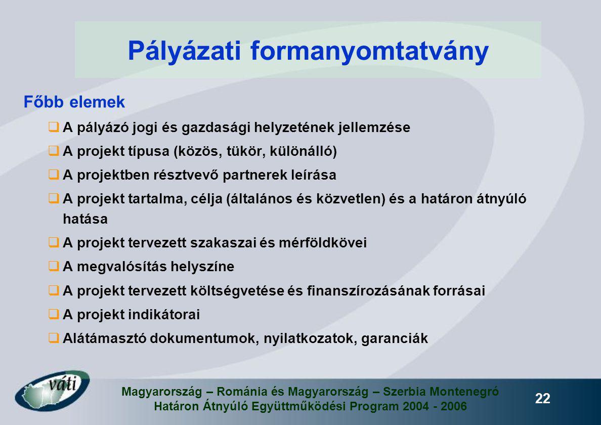 Magyarország – Románia és Magyarország – Szerbia Montenegró Határon Átnyúló Együttműködési Program 2004 - 2006 22 Főbb elemek  A pályázó jogi és gazd