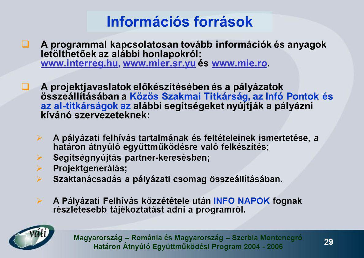 Magyarország – Románia és Magyarország – Szerbia Montenegró Határon Átnyúló Együttműködési Program 2004 - 2006 29 Információs források  A programmal