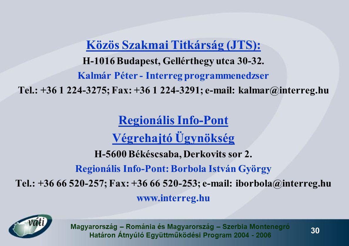 Magyarország – Románia és Magyarország – Szerbia Montenegró Határon Átnyúló Együttműködési Program 2004 - 2006 30 Közös Szakmai Titkárság (JTS): H-101