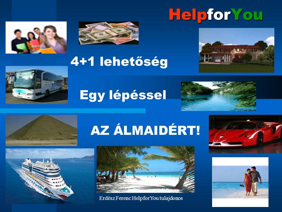 Erdész Ferenc HelpforYou tulajdonos HelpforYou 4+1 lehetőség Egy lépéssel AZ ÁLMAIDÉRT!