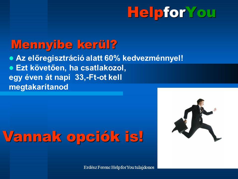 Erdész Ferenc HelpforYou tulajdonos HelpforYou Az előregisztráció alatt 60% kedvezménnyel! Ezt követően, ha csatlakozol, egy éven át napi 33,-Ft-ot ke