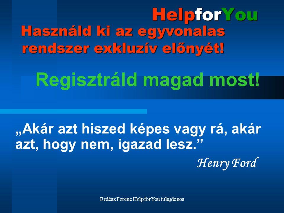 """Erdész Ferenc HelpforYou tulajdonos HelpforYou """"Akár azt hiszed képes vagy rá, akár azt, hogy nem, igazad lesz."""" Henry Ford Használd ki az egyvonalas"""