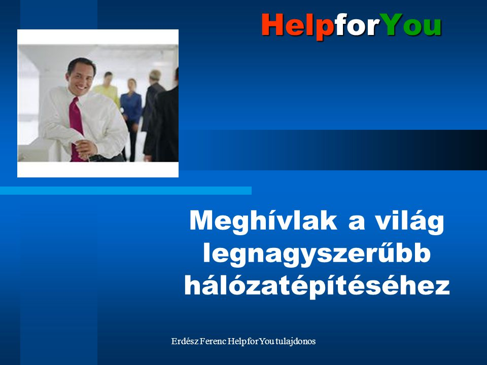 Erdész Ferenc HelpforYou tulajdonos HelpforYou Ez egy valóban egyvonalas rendszer.