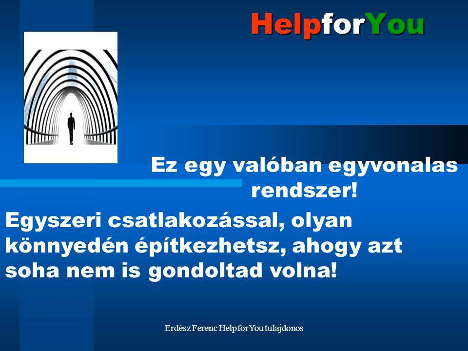 Erdész Ferenc HelpforYou tulajdonos HelpforYou Ez egy valóban egyvonalas rendszer! Egyszeri csatlakozással, olyan könnyedén építkezhetsz, ahogy azt so
