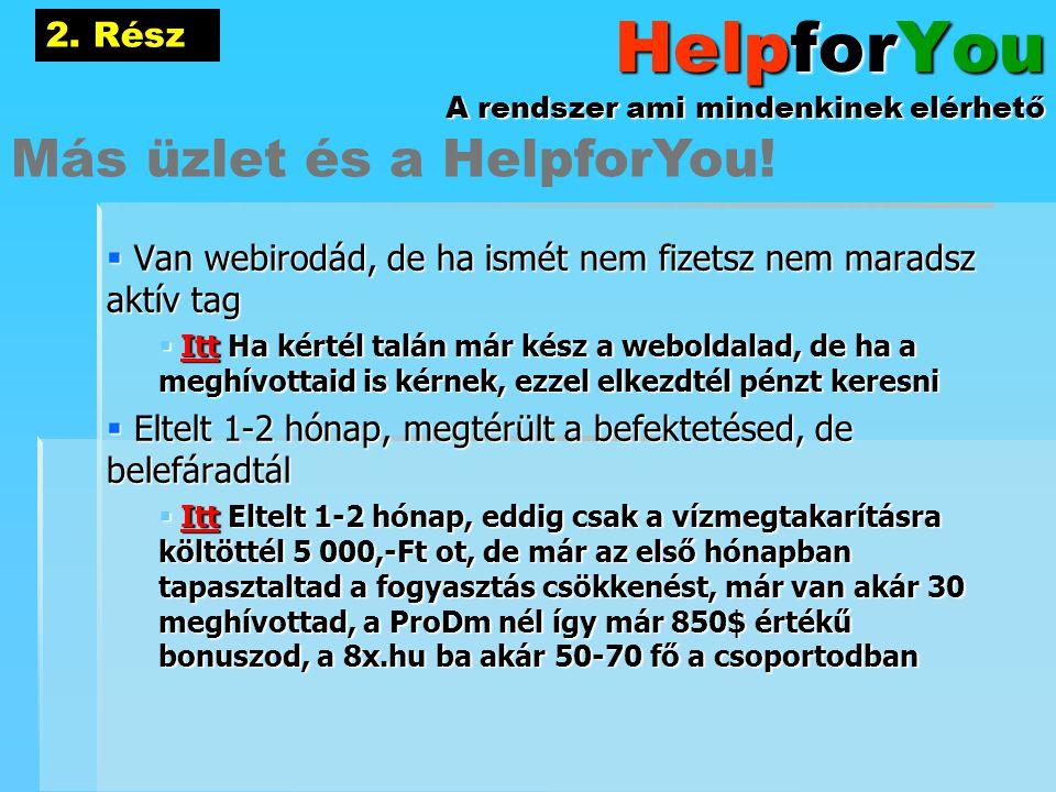 HelpforYou A rendszer ami mindenkinek elérhető  Van webirodád, de ha ismét nem fizetsz nem maradsz aktív tag  Itt Ha kértél talán már kész a webolda
