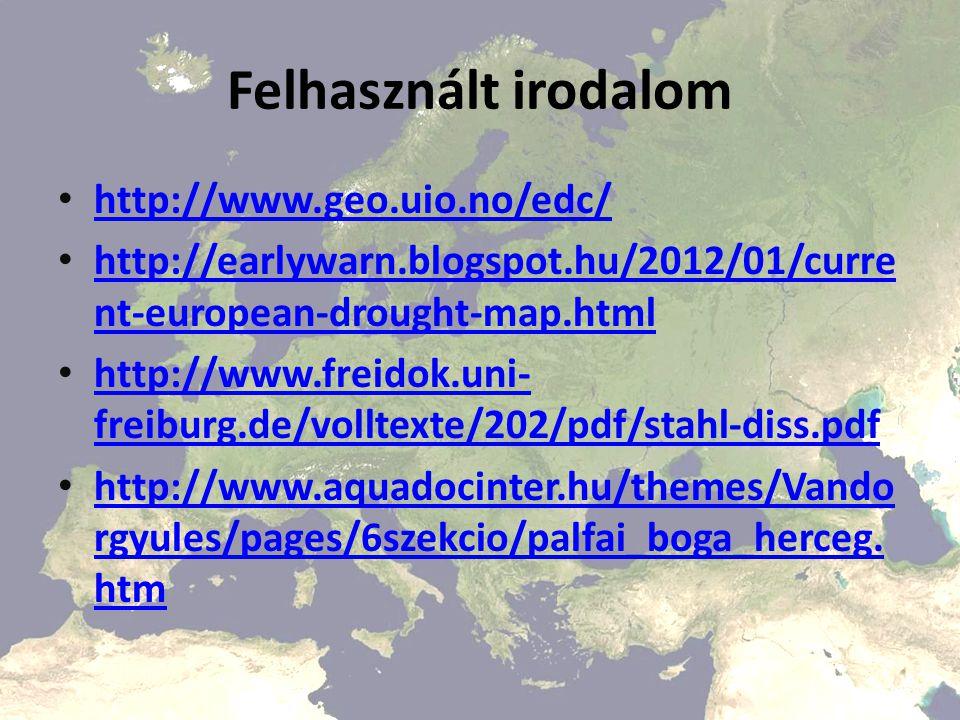 Felhasznált irodalom http://www.geo.uio.no/edc/ http://earlywarn.blogspot.hu/2012/01/curre nt-european-drought-map.html http://earlywarn.blogspot.hu/2012/01/curre nt-european-drought-map.html http://www.freidok.uni- freiburg.de/volltexte/202/pdf/stahl-diss.pdf http://www.freidok.uni- freiburg.de/volltexte/202/pdf/stahl-diss.pdf http://www.aquadocinter.hu/themes/Vando rgyules/pages/6szekcio/palfai_boga_herceg.