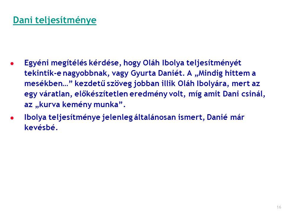 """16 Egyéni megítélés kérdése, hogy Oláh Ibolya teljesítményét tekintik-e nagyobbnak, vagy Gyurta Daniét. A """"Mindig hittem a mesékben…"""" kezdetű szöveg j"""