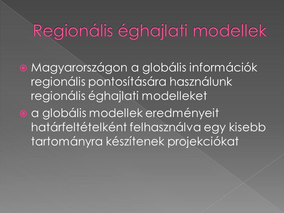  Magyarországon a globális információk regionális pontosítására használunk regionális éghajlati modelleket  a globális modellek eredményeit határfel
