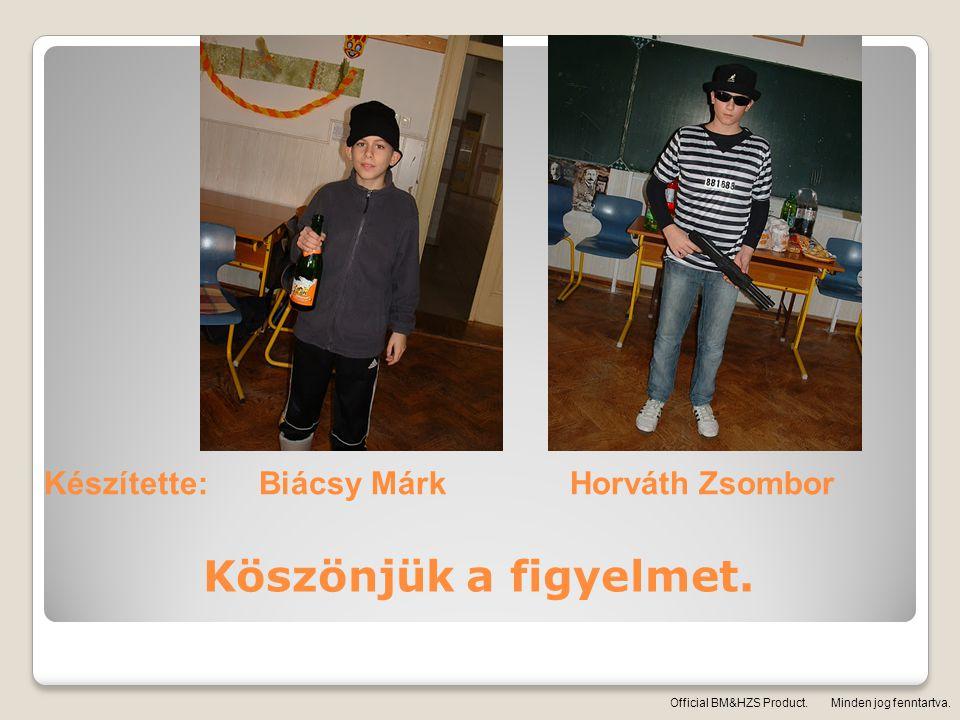Köszönjük a figyelmet. Készítette: Biácsy Márk Horváth Zsombor Official BM&HZS Product. Minden jog fenntartva.