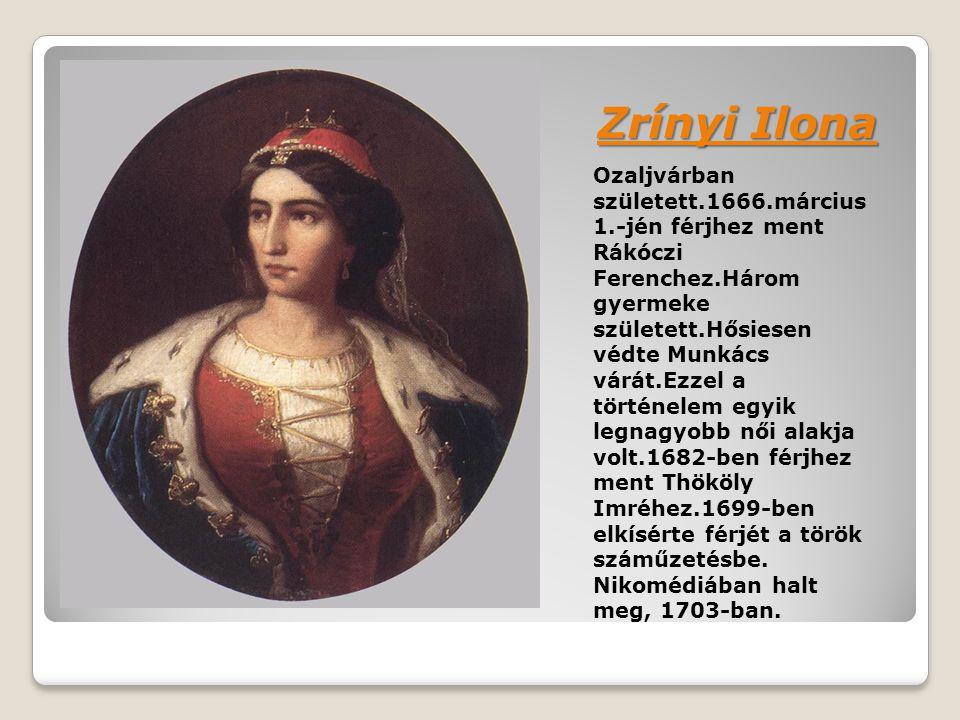 Zrínyi Ilona Ozaljvárban született.1666.március 1.-jén férjhez ment Rákóczi Ferenchez.Három gyermeke született.Hősiesen védte Munkács várát.Ezzel a tö