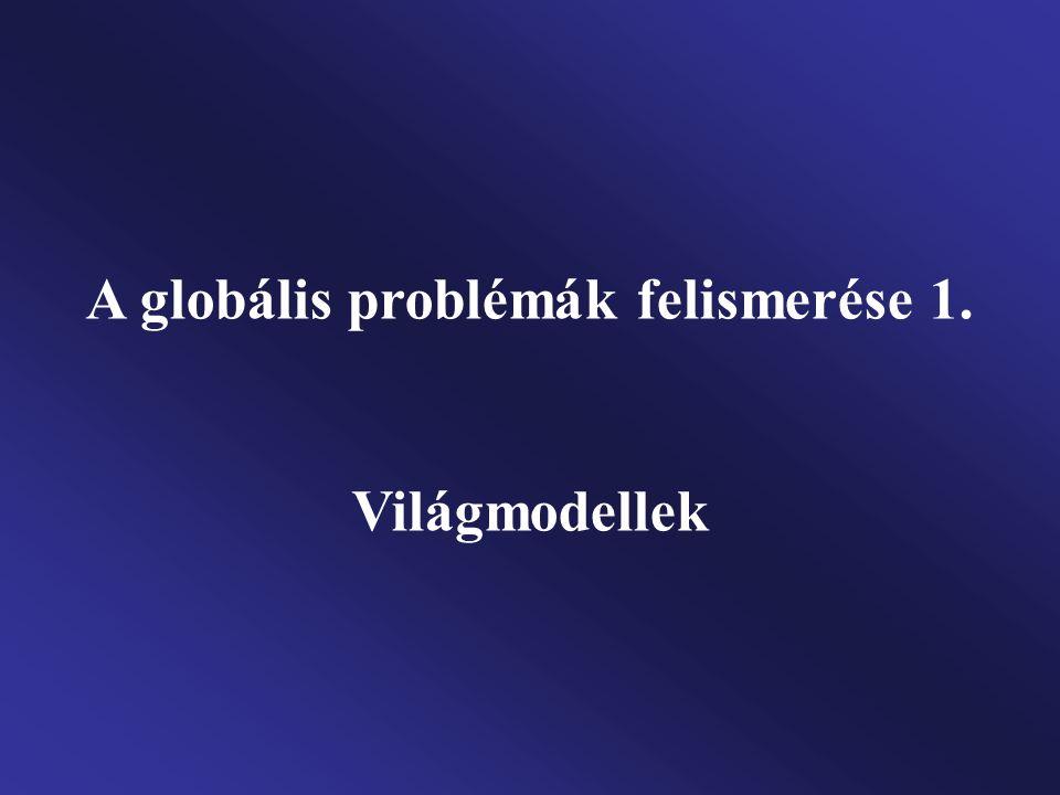 A globális problémák felismerése 1. Világmodellek