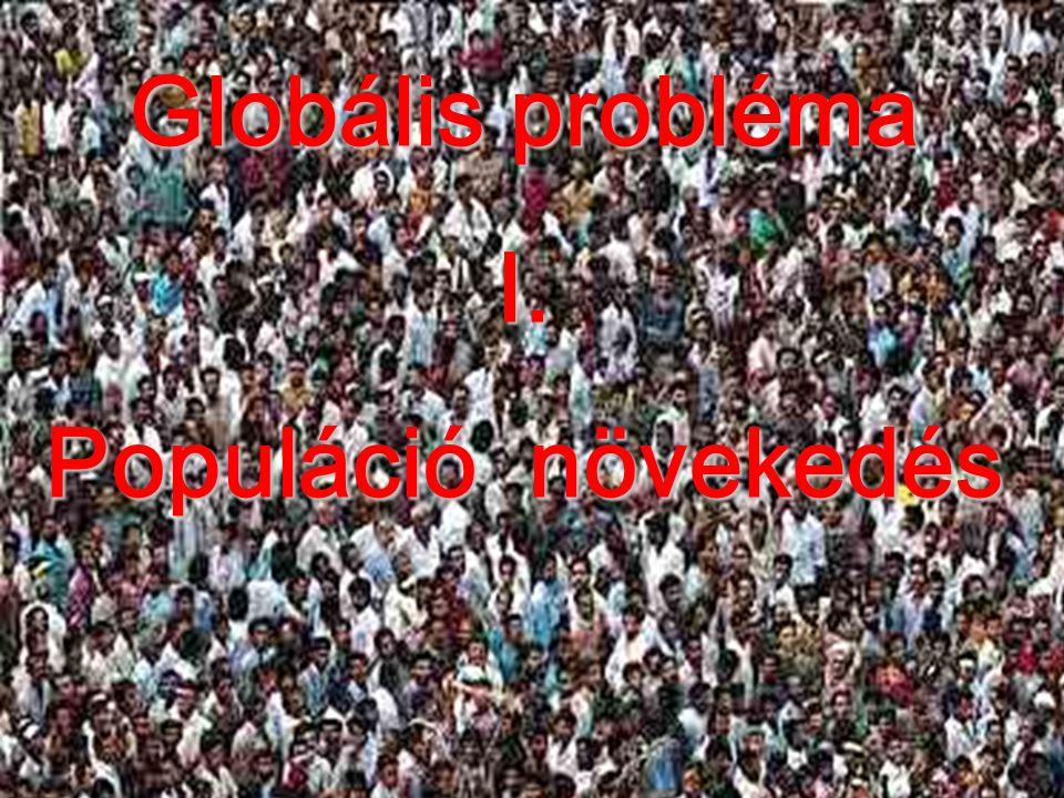 Populáció növekedés 2012. október 1. Globális probléma I. Populáció növekedés